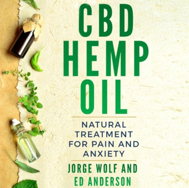 CBD Hemp Oil: Natural Treatment for Pain and Anxiety By Jorge Wolf, Ed Anderson