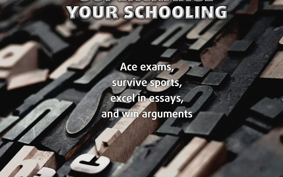 Supercharge your schooling: Ace exams, survive sports, excel in essays and win arguments